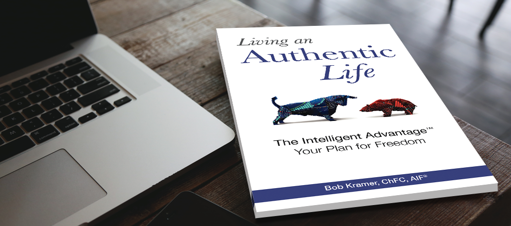 Living An Authentic Life by Bob Kramer, CHFC, AIF®